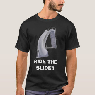 RIDE THE SLIDE!! T-Shirt