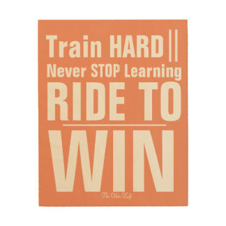 Ride to Win on wood Wall Art Wood Prints
