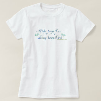 Ride Together/Stay Together T-Shirt