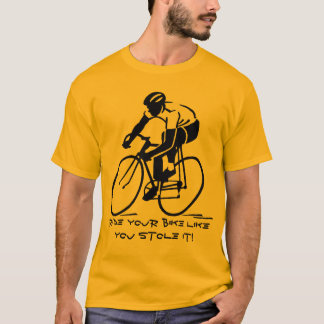 Ride your bike like you stole it! T-Shirt