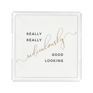 Ridiculously Good Looking Black Gold Script Quote Acrylic Tray