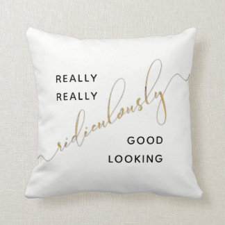 Ridiculously Good Looking Black Gold Script Quote Cushion