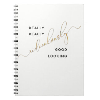 Ridiculously Good Looking Black Gold Script Quote Notebook