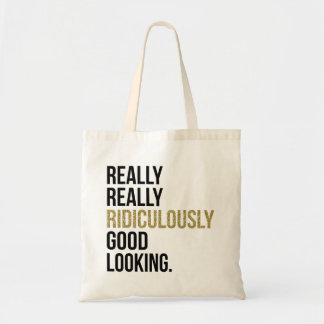 Ridiculously Good Looking Quote Budget Tote Bag