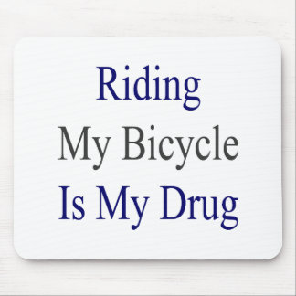 Riding My Bicycle Is My Drug Mouse Pad