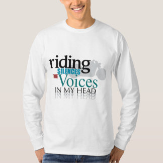 Riding Silences the Voices T-Shirt