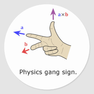 Right hand rule cross product Physics gang sign Round Sticker