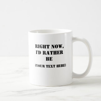 Right Now, I'd Rather Be Mug