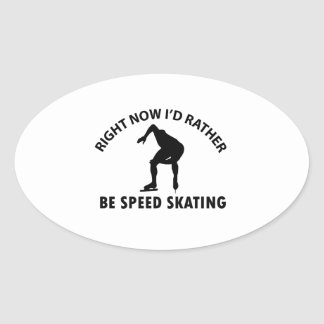 Right now I'd rather Speed Skating gift items Oval Sticker