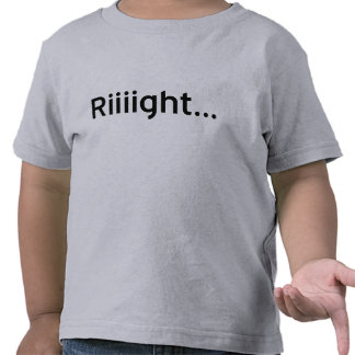 Riiiight... Tee Shirt