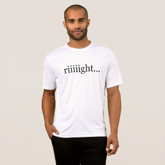 Riiiight… Un-motivational shirt. T-Shirt
