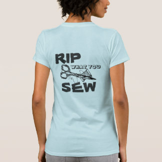 Rip what you Sew T-shirts