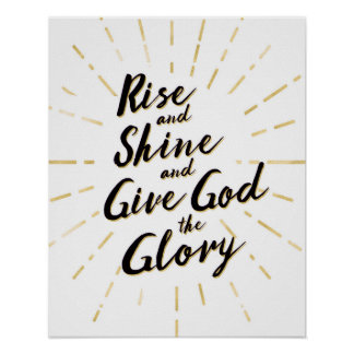 Rise and Shine and Give God the Glory Art Print