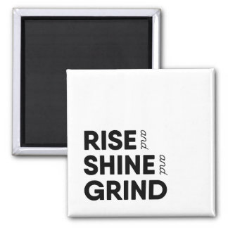 Rise and Shine and Grind Magnet