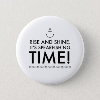 Rise and Shine It's Spearfishing TIme 6 Cm Round Badge