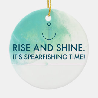 Rise and Shine It's Spearfishing Time Ceramic Ornament