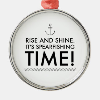 Rise and Shine It's Spearfishing TIme Metal Ornament
