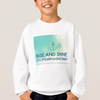 Rise and Shine It's Spearfishing Time Sweatshirt