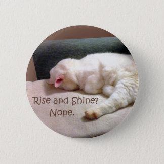 Rise and Shine? Nope. 6 Cm Round Badge