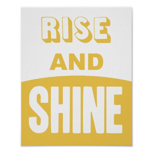 Rise and Shine Posters