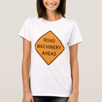 Road Machinery Ahead Womens T-Shirt