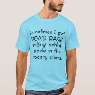 Road Rage Grocery Store T-Shirt