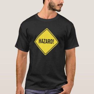 Road Sign HAZARD! T-Shirt
