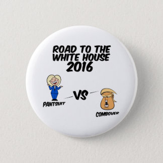 Road To The White House 2016 Pantsuit vs Combover 6 Cm Round Badge