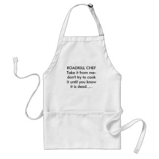 ROADKILL CHEFTake it from me-don't try to cook ... Standard Apron