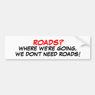 Roads? We don't need roads! Bumper Sticker