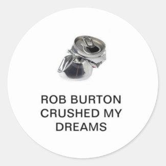 Rob Burton Crushed My Dreams Round Sticker