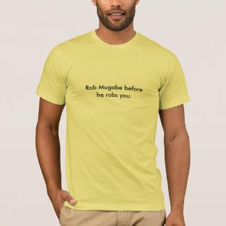 Rob Mugabe before he robs you. T-Shirt