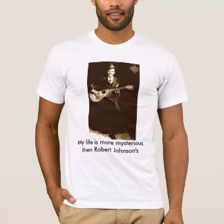 Robert-Johnson_sm, My life is more mysterious t... T-Shirt