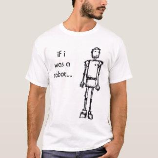 ROBOT, if i was a robot.... T-Shirt