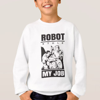 robots stole my job sweatshirt
