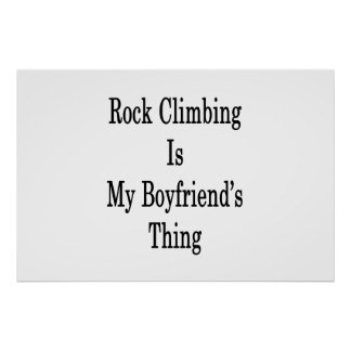 Rock Climbing Is My Boyfriend's Thing Poster