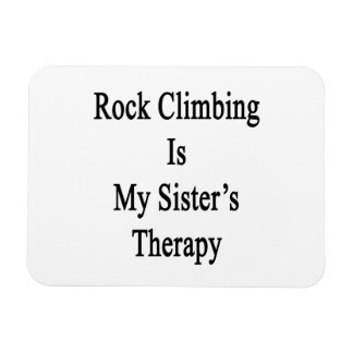 Rock Climbing Is My Sister's Therapy Flexible Magnet