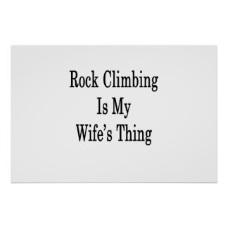 Rock Climbing Is My Wife's Thing Poster