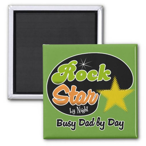 Rock Star By Night - Busy DAD by Day Fridge Magnets