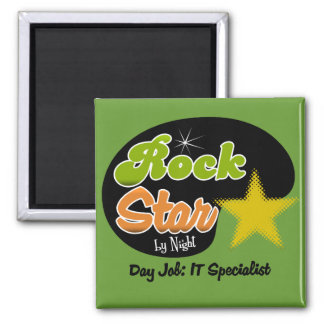 Rock Star By Night - Day Job IT Specialist Square Magnet