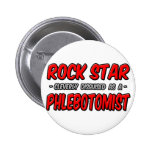 Rock Star .. Phlebotomist Buttons