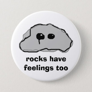 rocks have feelings too 7.5 cm round badge