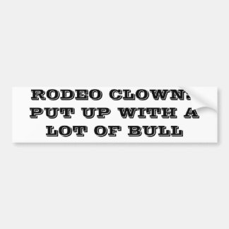 RODEO CLOWNS PUT UP WITH BULL BUMPER STICKER