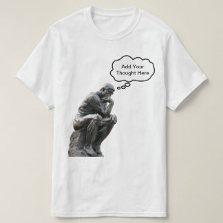 Rodin's Thinker - Add Your Custom Thought T-Shirt