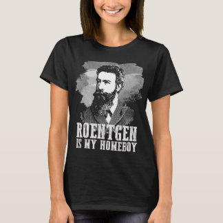 Roentgen Is My Homeboy T-Shirt
