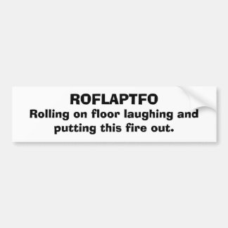 ROFLAPTFO, Rolling on floor laughing and puttin... Car Bumper Sticker