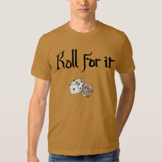 Roll for It! (Dungeons and Dragons inspired) T Shirts