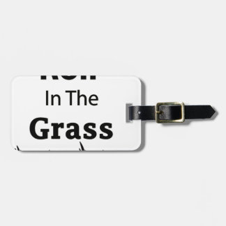 Roll In The Grass funny design Luggage Tag