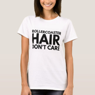 Rollercoaster Hair Don't Care T-Shirt