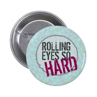 ROLLING EYES SO HARD button